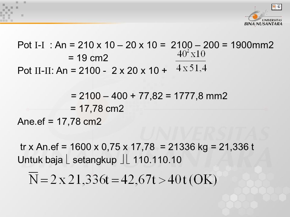 Pot - : An = 210 x 10 – 20 x 10 = 2100 – 200 = 1900mm2 = 19 cm2. Pot -: An = 2100 - 2 x 20 x 10 +