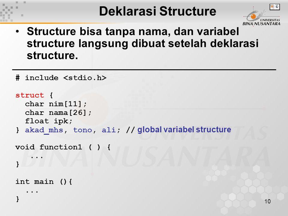 Deklarasi Structure Structure bisa tanpa nama, dan variabel structure langsung dibuat setelah deklarasi structure.