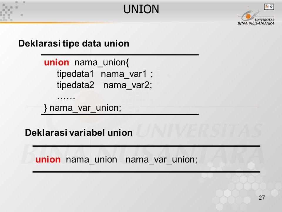 UNION union nama_union{ tipedata1 nama_var1 ; tipedata2 nama_var2; ……
