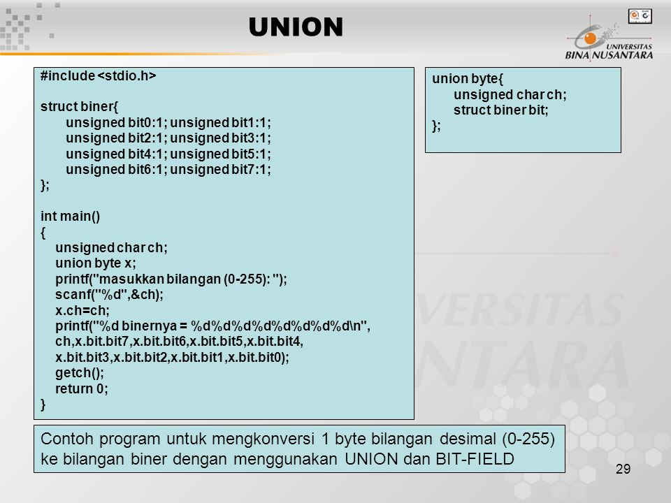 UNION #include <stdio.h> struct biner{ unsigned bit0:1; unsigned bit1:1; unsigned bit2:1; unsigned bit3:1;