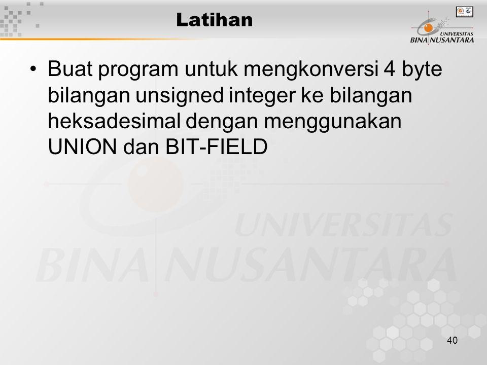 Latihan Buat program untuk mengkonversi 4 byte bilangan unsigned integer ke bilangan heksadesimal dengan menggunakan UNION dan BIT-FIELD.