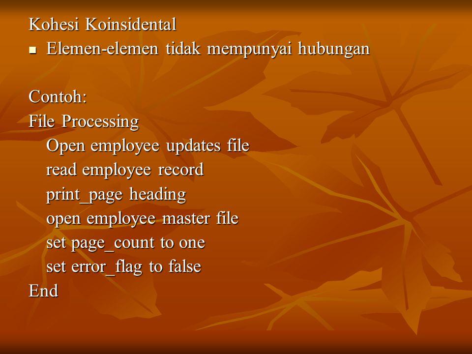Kohesi Koinsidental Elemen-elemen tidak mempunyai hubungan. Contoh: File Processing. Open employee updates file.