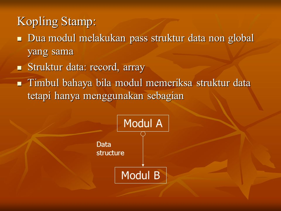 Kopling Stamp: Dua modul melakukan pass struktur data non global yang sama. Struktur data: record, array.