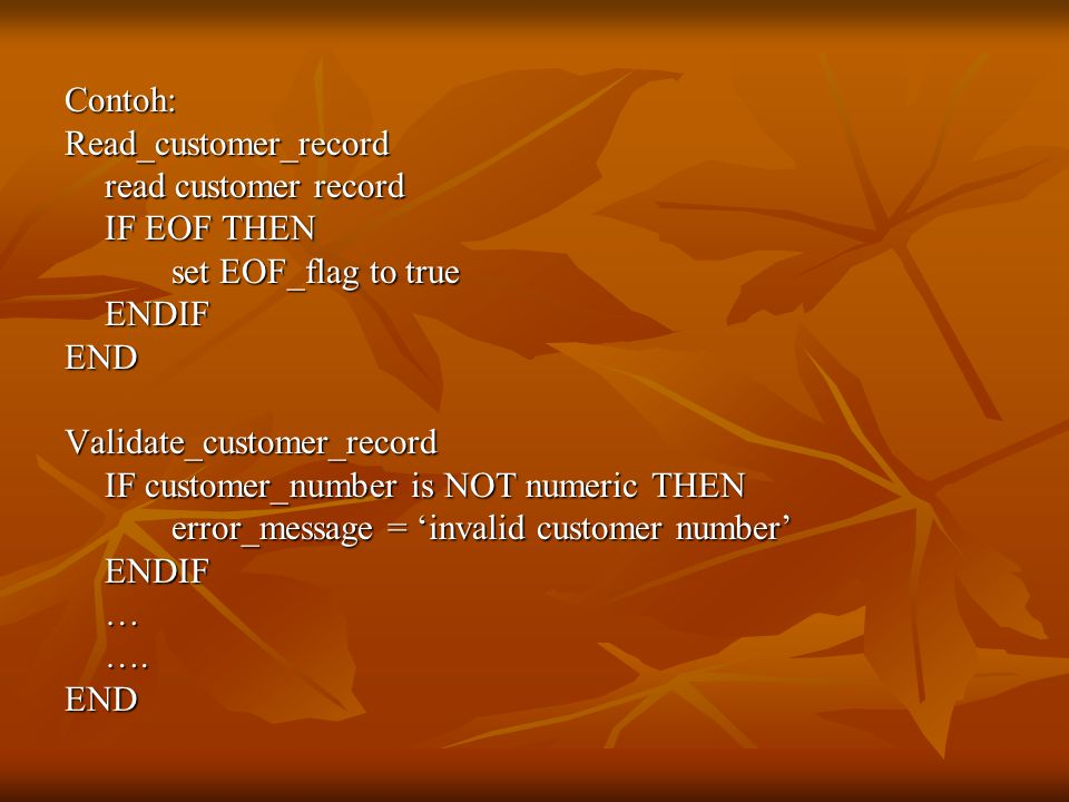 Contoh: Read_customer_record. read customer record. IF EOF THEN. set EOF_flag to true. ENDIF. END.