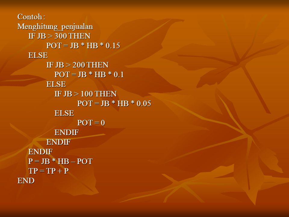 Contoh : Menghitung_penjualan. IF JB > 300 THEN. POT = JB * HB * 0.15. ELSE. IF JB > 200 THEN. POT = JB * HB * 0.1.