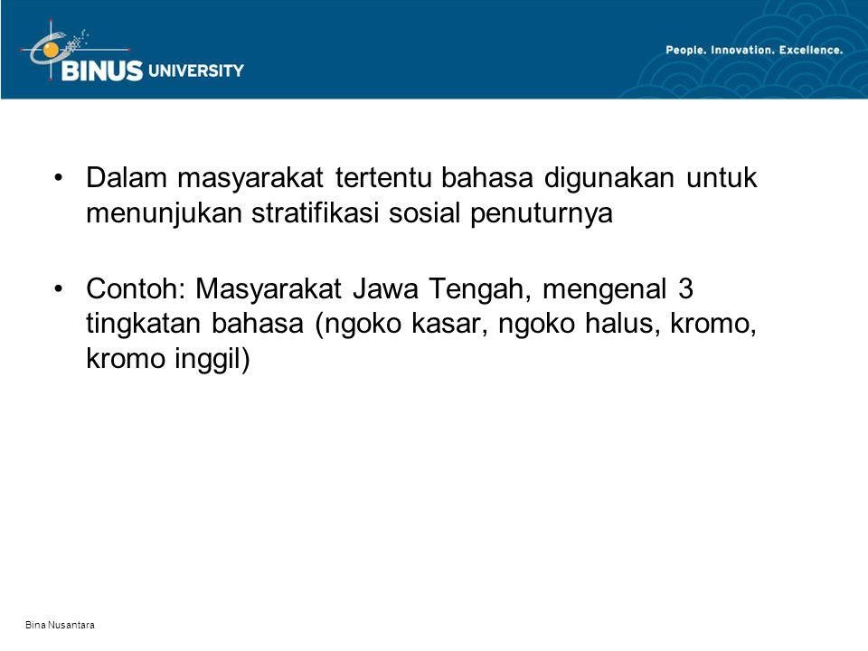 Dalam masyarakat tertentu bahasa digunakan untuk menunjukan stratifikasi sosial penuturnya