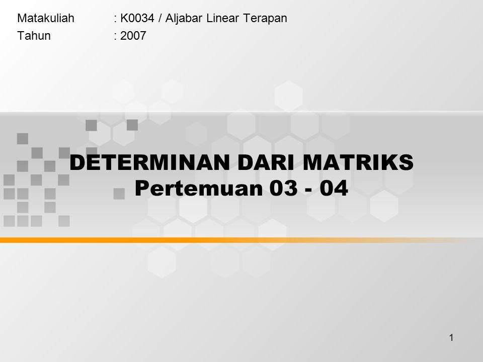 DETERMINAN DARI MATRIKS Pertemuan 03 - 04