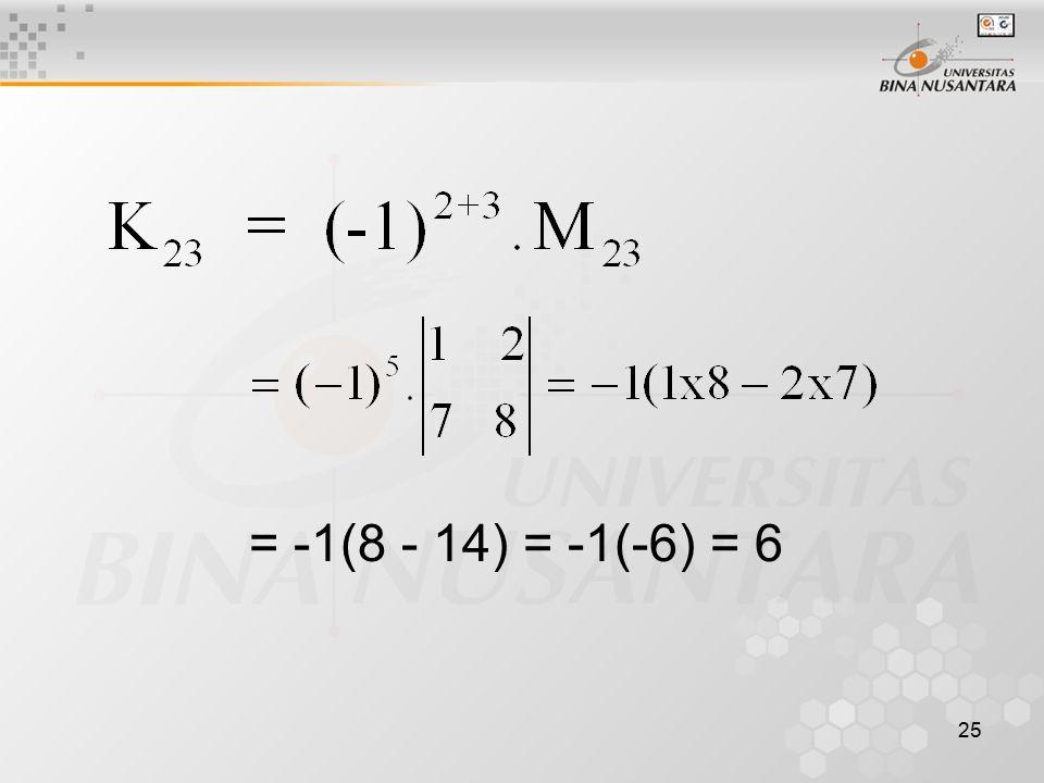 = -1(8 - 14) = -1(-6) = 6