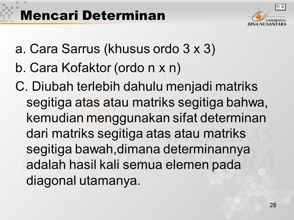Mencari Determinan a. Cara Sarrus (khusus ordo 3 x 3) b. Cara Kofaktor (ordo n x n)