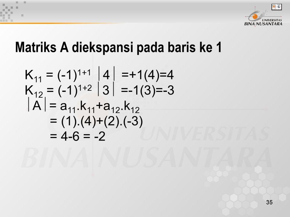 Matriks A diekspansi pada baris ke 1