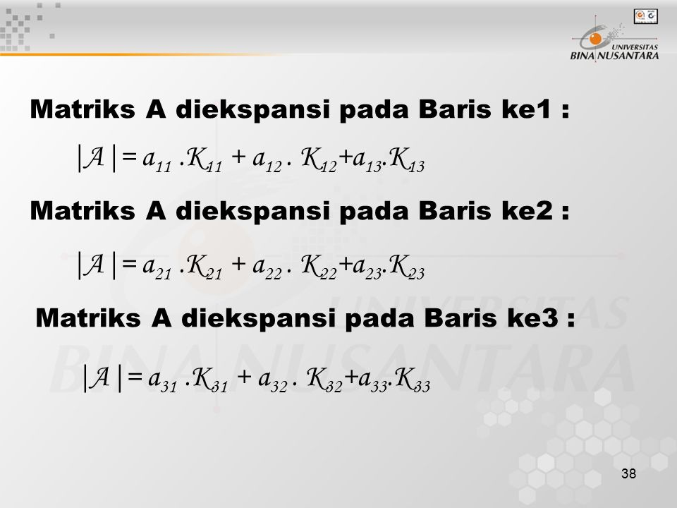 |A|= a11 .K11 + a12 . K12+a13.K13 |A|= a21 .K21 + a22 . K22+a23.K23