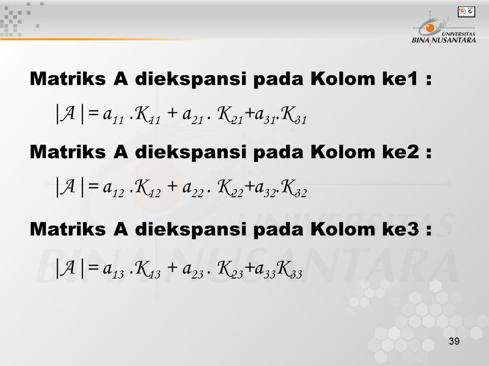 |A|= a11 .K11 + a21 . K21+a31.K31 |A|= a12 .K12 + a22 . K22+a32.K32