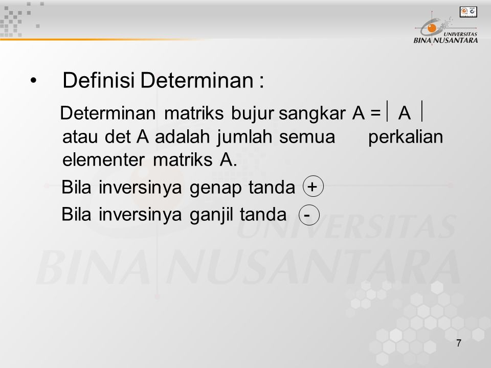 Definisi Determinan : Determinan matriks bujur sangkar A = A  atau det A adalah jumlah semua perkalian elementer matriks A.