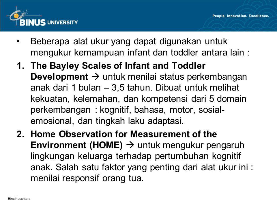 Beberapa alat ukur yang dapat digunakan untuk mengukur kemampuan infant dan toddler antara lain :