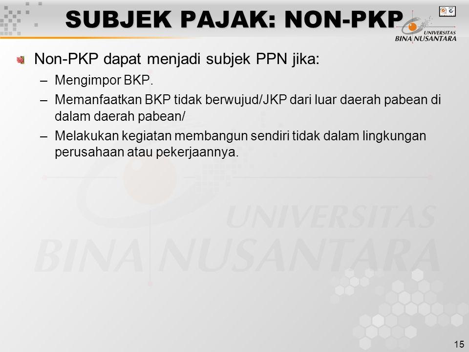 SUBJEK PAJAK: NON-PKP Non-PKP dapat menjadi subjek PPN jika: