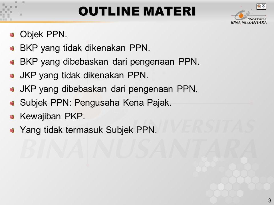 OUTLINE MATERI Objek PPN. BKP yang tidak dikenakan PPN.