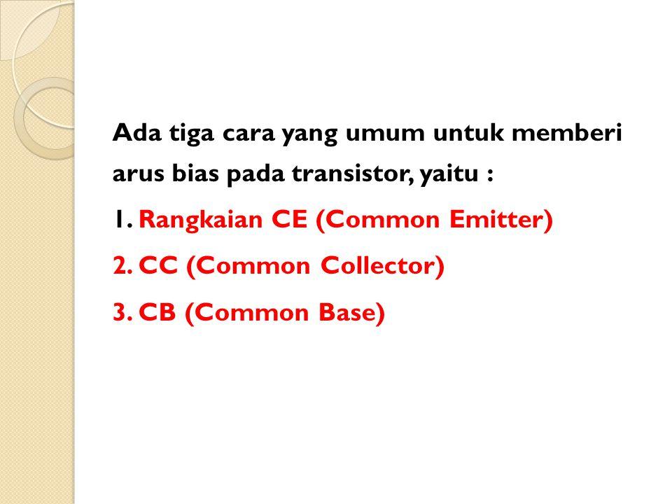 Ada tiga cara yang umum untuk memberi arus bias pada transistor, yaitu :
