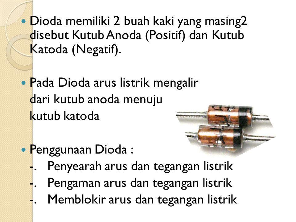 Dioda memiliki 2 buah kaki yang masing2 disebut Kutub Anoda (Positif) dan Kutub Katoda (Negatif).
