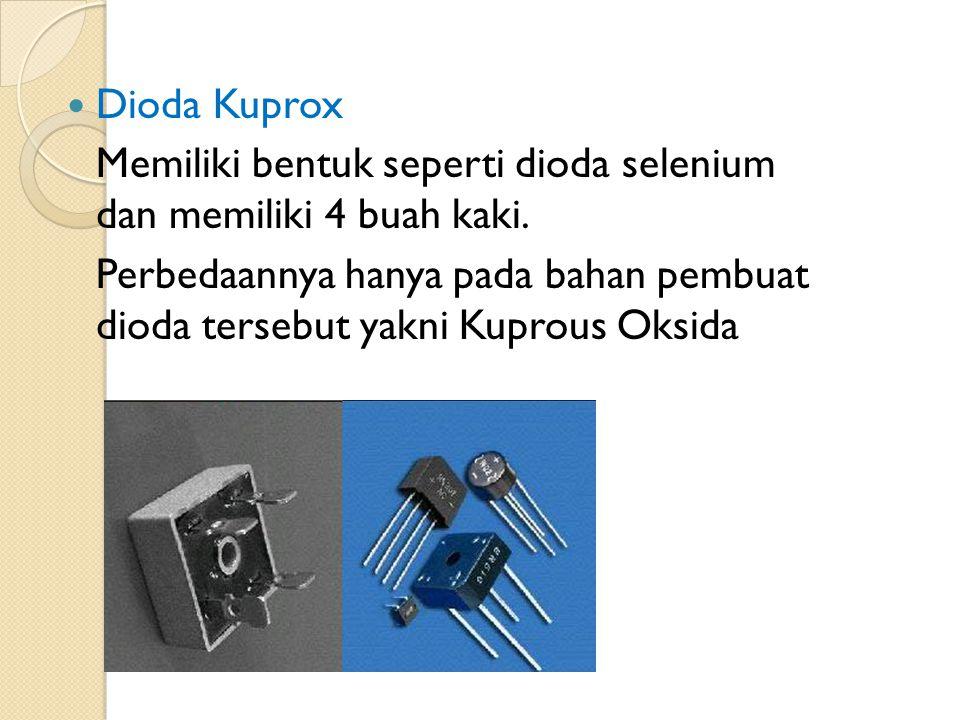 Dioda Kuprox Memiliki bentuk seperti dioda selenium dan memiliki 4 buah kaki.
