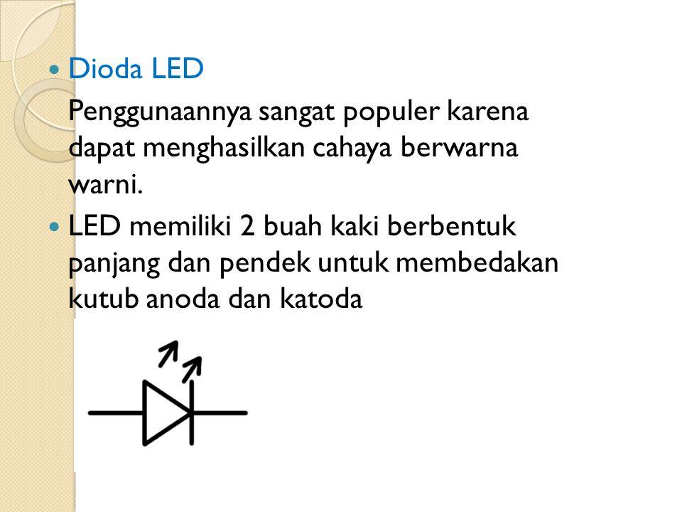 Dioda LED Penggunaannya sangat populer karena dapat menghasilkan cahaya berwarna warni.
