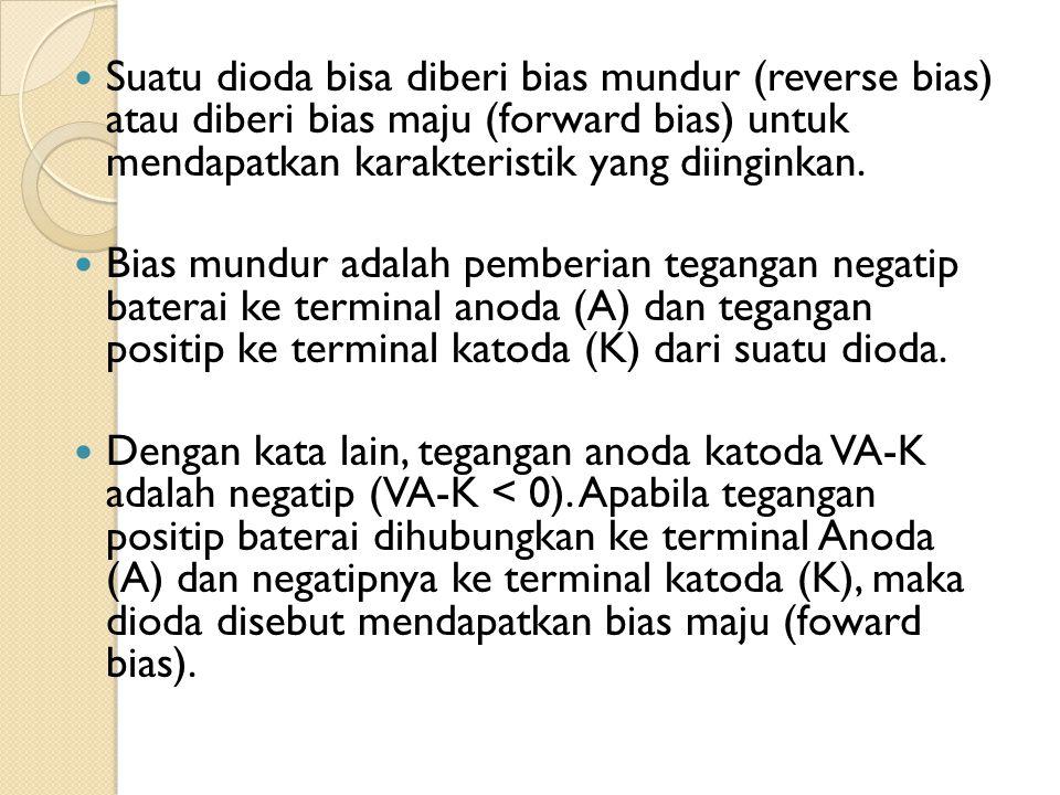 Suatu dioda bisa diberi bias mundur (reverse bias) atau diberi bias maju (forward bias) untuk mendapatkan karakteristik yang diinginkan.