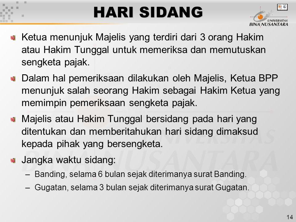 HARI SIDANG Ketua menunjuk Majelis yang terdiri dari 3 orang Hakim atau Hakim Tunggal untuk memeriksa dan memutuskan sengketa pajak.