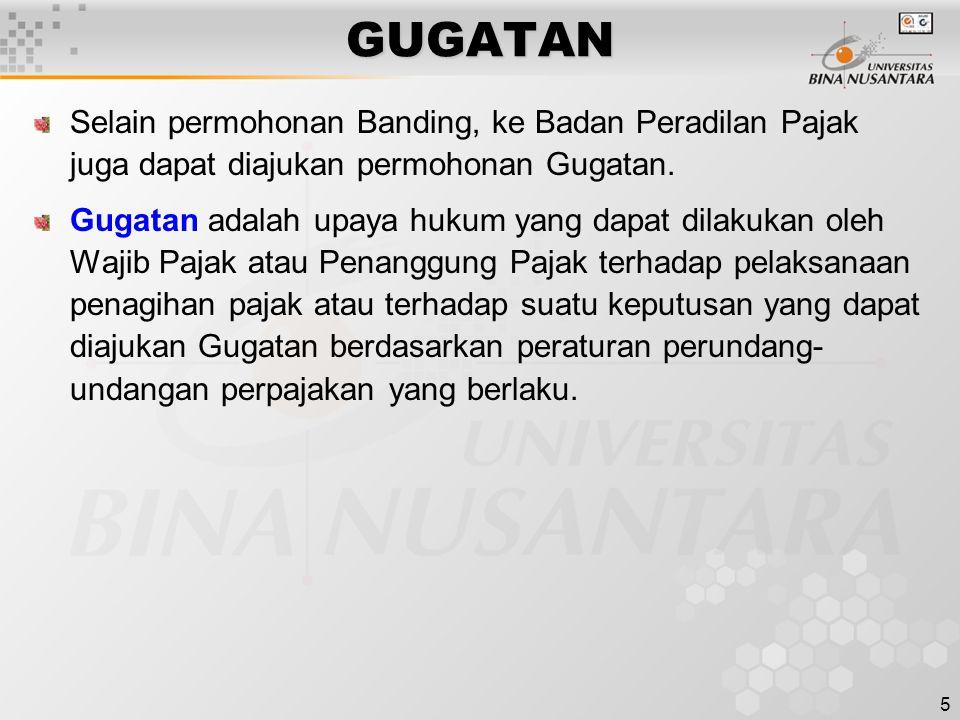 GUGATAN Selain permohonan Banding, ke Badan Peradilan Pajak juga dapat diajukan permohonan Gugatan.