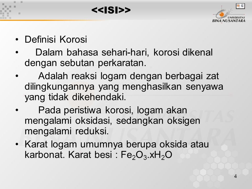 <<ISI>> Definisi Korosi. Dalam bahasa sehari-hari, korosi dikenal dengan sebutan perkaratan.