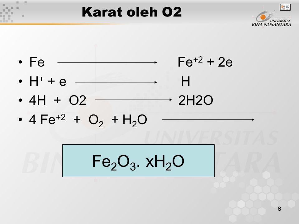 Fe2O3. xH2O Karat oleh O2 Fe Fe+2 + 2e H+ + e H 4H + O2 2H2O