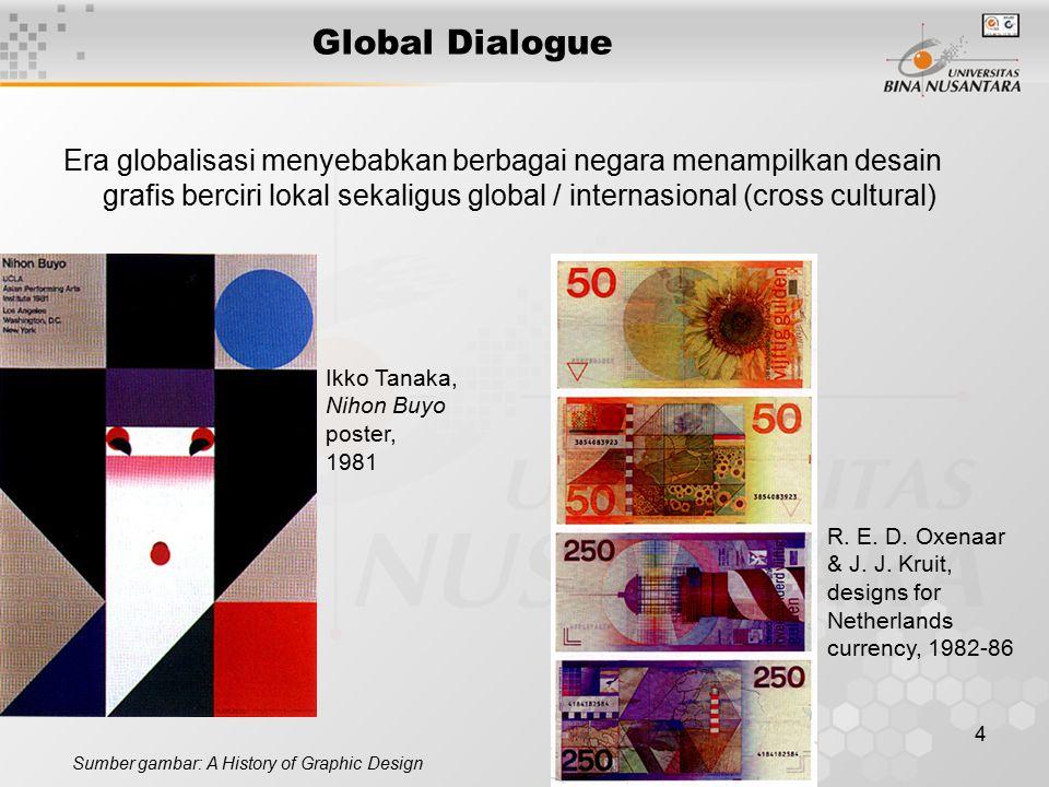 Global Dialogue Era globalisasi menyebabkan berbagai negara menampilkan desain grafis berciri lokal sekaligus global / internasional (cross cultural)