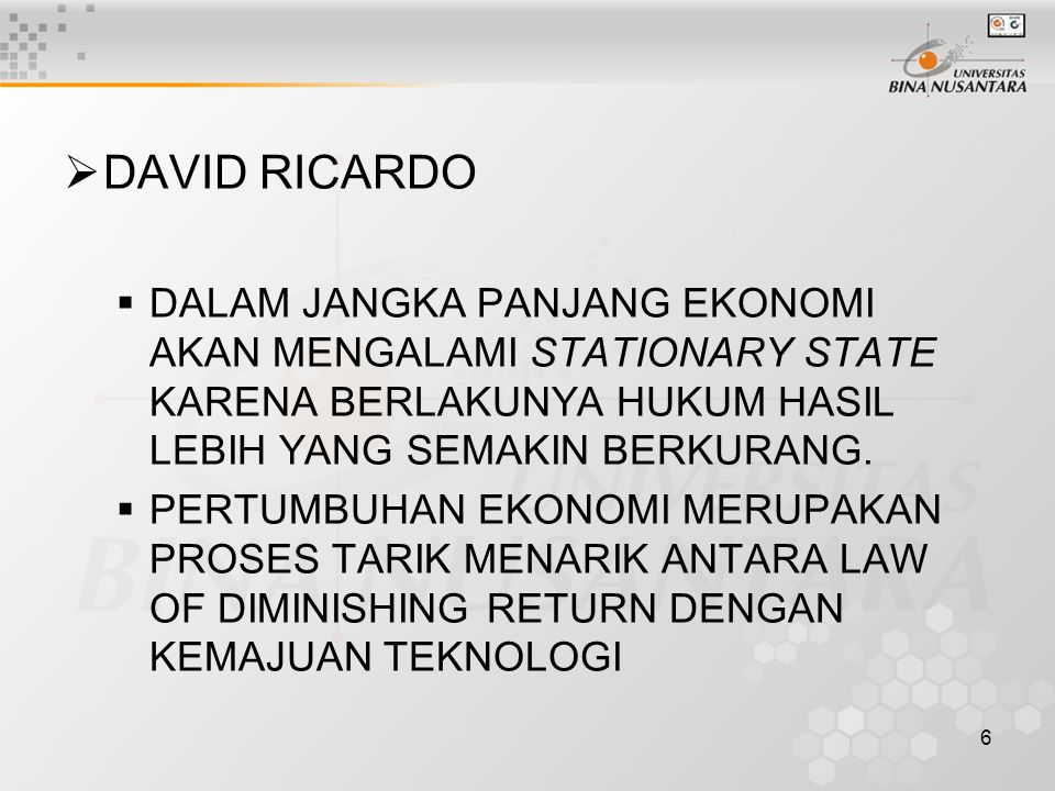 DAVID RICARDO DALAM JANGKA PANJANG EKONOMI AKAN MENGALAMI STATIONARY STATE KARENA BERLAKUNYA HUKUM HASIL LEBIH YANG SEMAKIN BERKURANG.