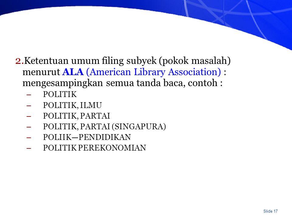 Ketentuan umum filing subyek (pokok masalah) menurut ALA (American Library Association) : mengesampingkan semua tanda baca, contoh :