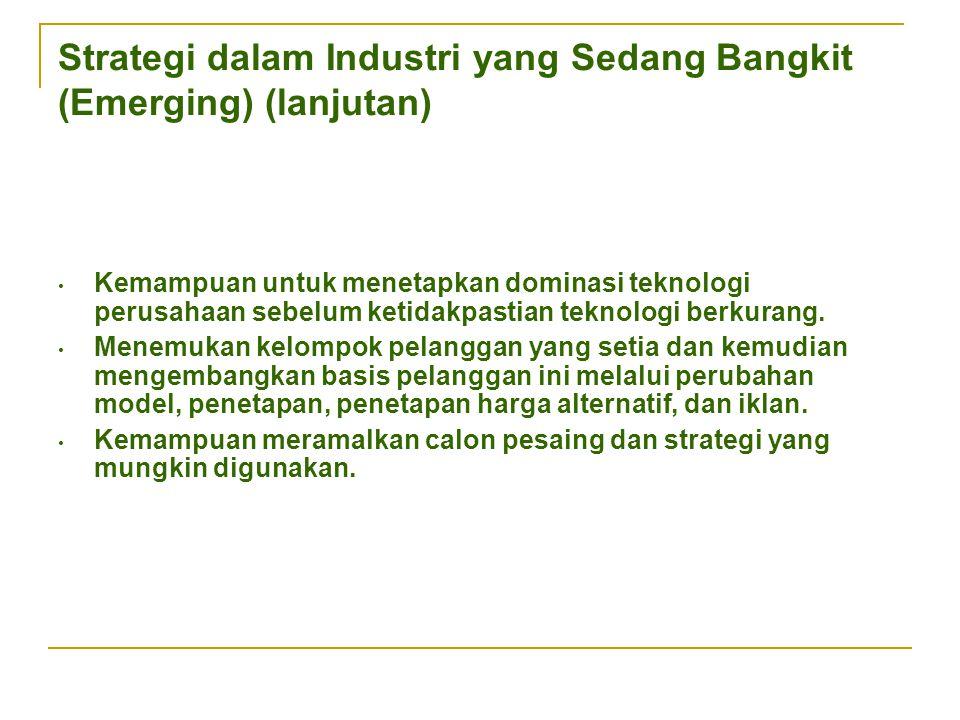 Strategi dalam Industri yang Sedang Bangkit (Emerging) (lanjutan)