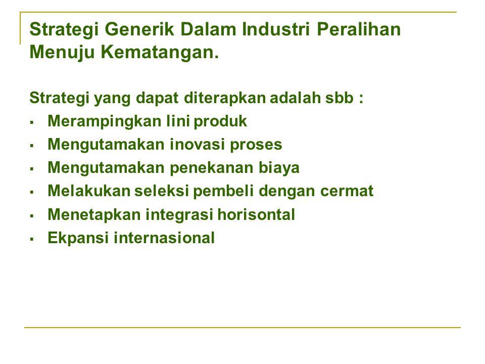Strategi Generik Dalam Industri Peralihan Menuju Kematangan.
