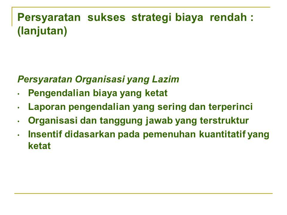 Persyaratan sukses strategi biaya rendah : (lanjutan)