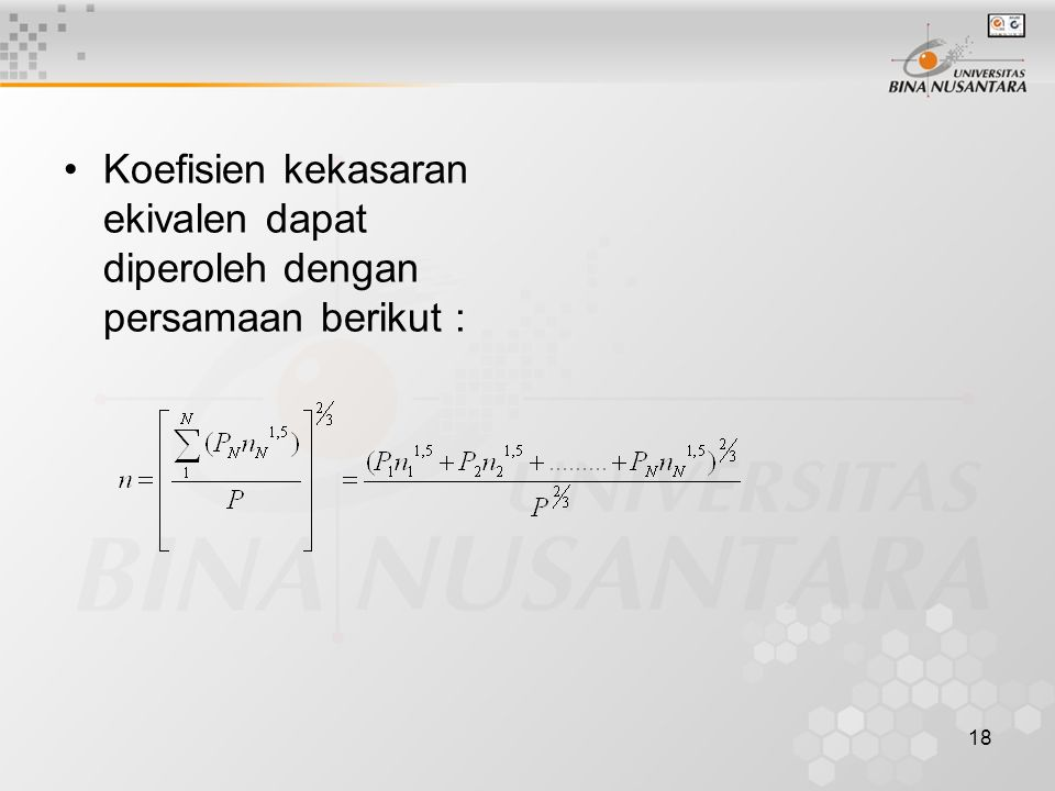 Koefisien kekasaran ekivalen dapat diperoleh dengan persamaan berikut :
