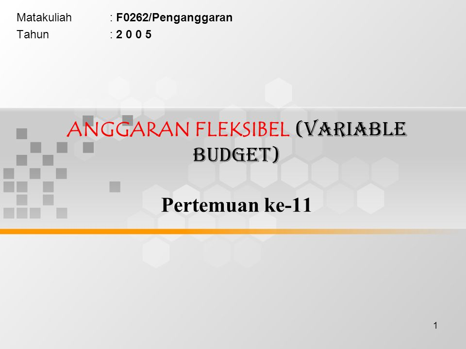 ANGGARAN FLEKSIBEL (VARIABLE BUDGET) Pertemuan ke-11