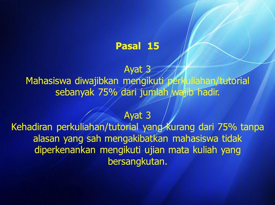 Pasal 15 Ayat 3. Mahasiswa diwajibkan mengikuti perkuliahan/tutorial sebanyak 75% dari jumlah wajib hadir.