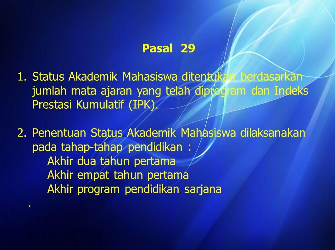 Pasal 29 Status Akademik Mahasiswa ditentukan berdasarkan jumlah mata ajaran yang telah diprogram dan Indeks Prestasi Kumulatif (IPK).
