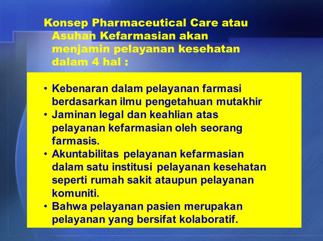 Konsep Pharmaceutical Care atau Asuhan Kefarmasian akan menjamin pelayanan kesehatan dalam 4 hal :
