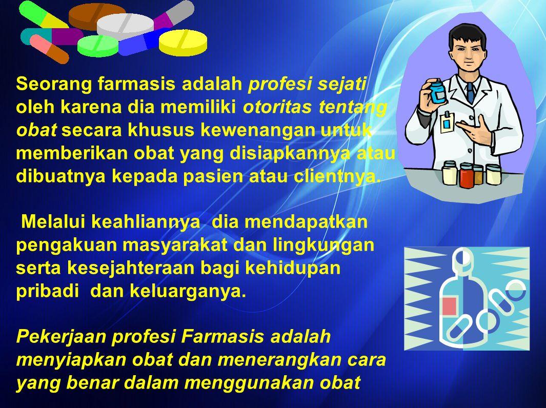 Seorang farmasis adalah profesi sejati oleh karena dia memiliki otoritas tentang obat secara khusus kewenangan untuk memberikan obat yang disiapkannya atau dibuatnya kepada pasien atau clientnya.