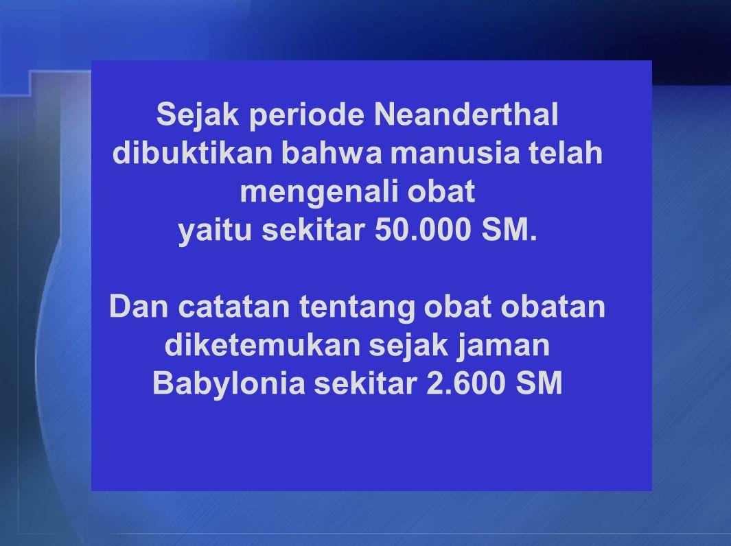 Sejak periode Neanderthal dibuktikan bahwa manusia telah mengenali obat