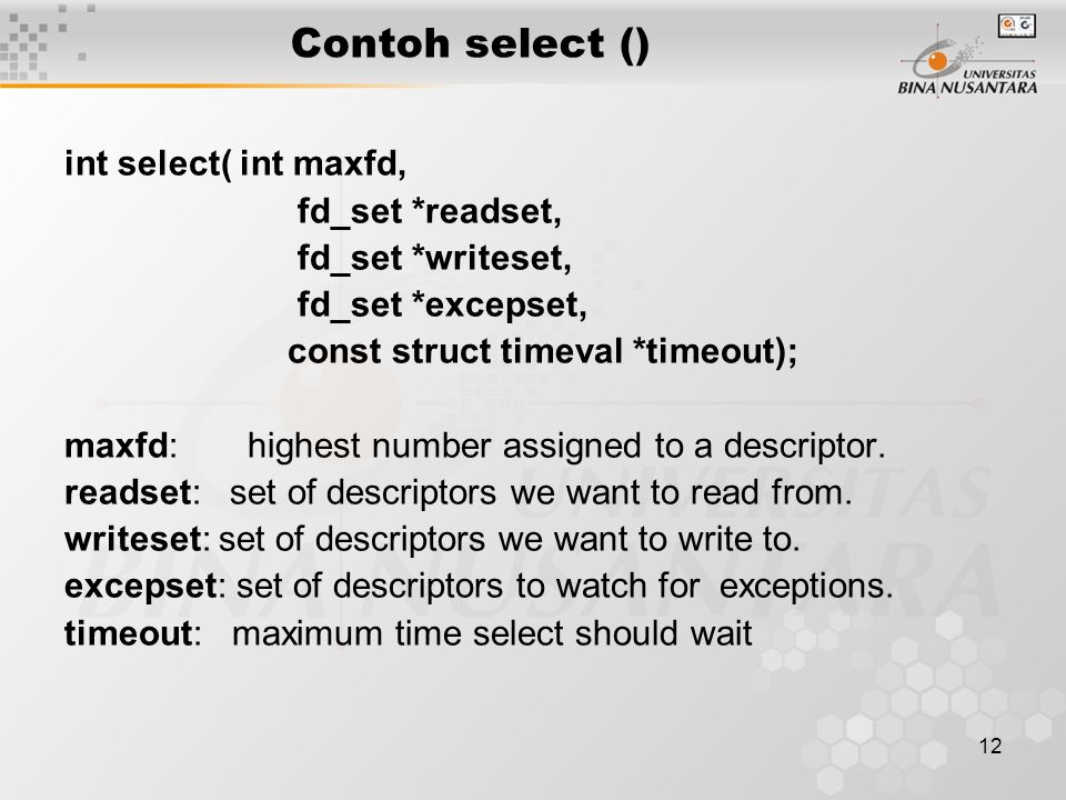 Contoh select () int select( int maxfd, fd_set *readset,