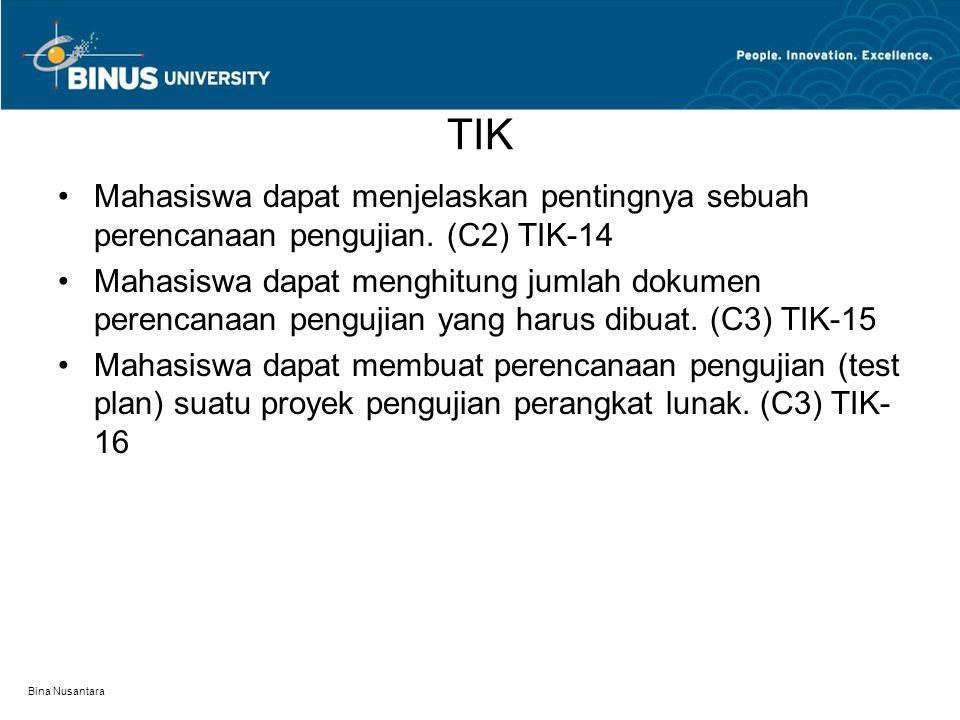 TIK Mahasiswa dapat menjelaskan pentingnya sebuah perencanaan pengujian. (C2) TIK-14.