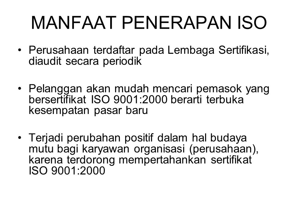 MANFAAT PENERAPAN ISO Perusahaan terdaftar pada Lembaga Sertifikasi, diaudit secara periodik.