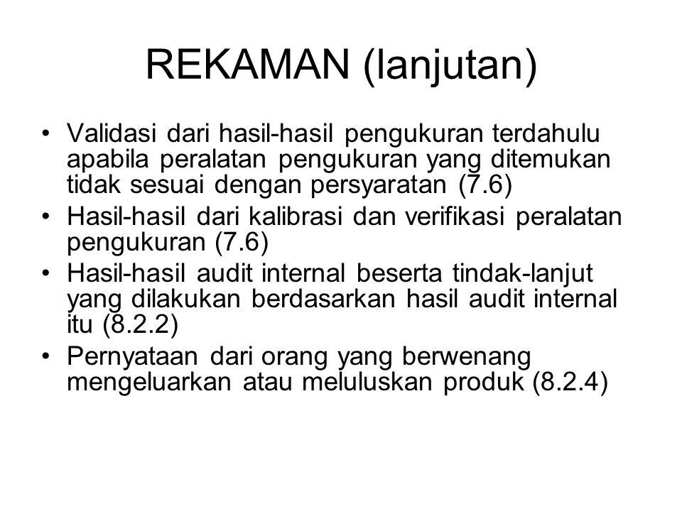 REKAMAN (lanjutan) Validasi dari hasil-hasil pengukuran terdahulu apabila peralatan pengukuran yang ditemukan tidak sesuai dengan persyaratan (7.6)