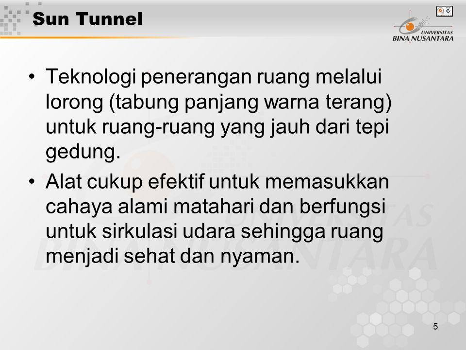 Sun Tunnel Teknologi penerangan ruang melalui lorong (tabung panjang warna terang) untuk ruang-ruang yang jauh dari tepi gedung.