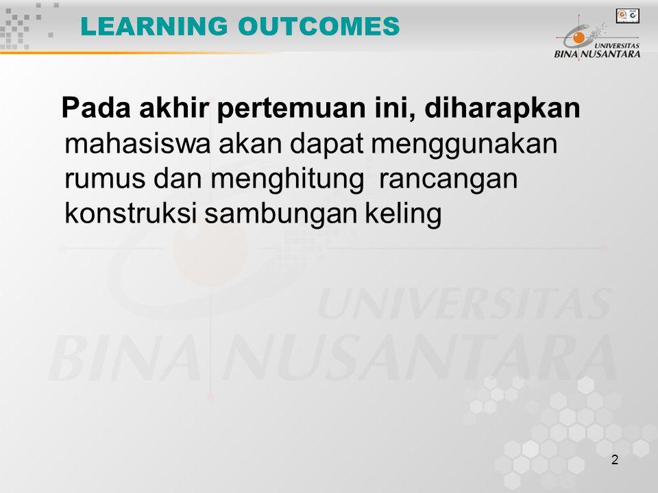 LEARNING OUTCOMES Pada akhir pertemuan ini, diharapkan mahasiswa akan dapat menggunakan rumus dan menghitung rancangan konstruksi sambungan keling.