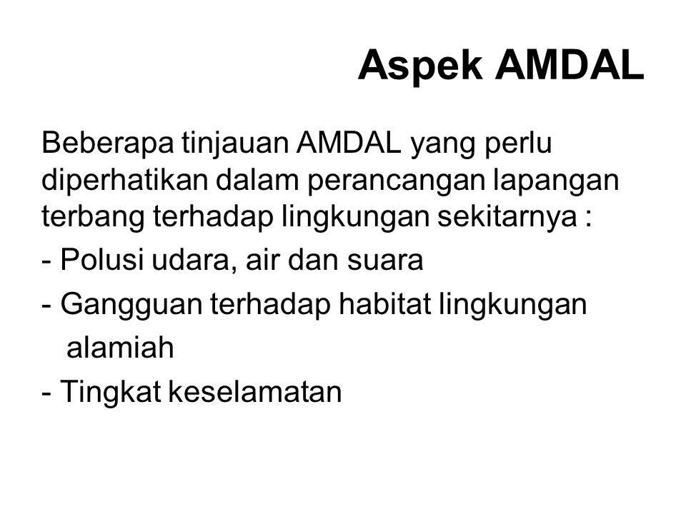 Aspek AMDAL Beberapa tinjauan AMDAL yang perlu diperhatikan dalam perancangan lapangan terbang terhadap lingkungan sekitarnya :