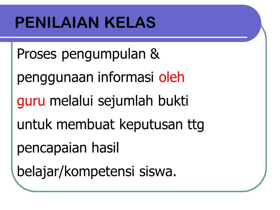 PENILAIAN KELAS Proses pengumpulan & penggunaan informasi oleh